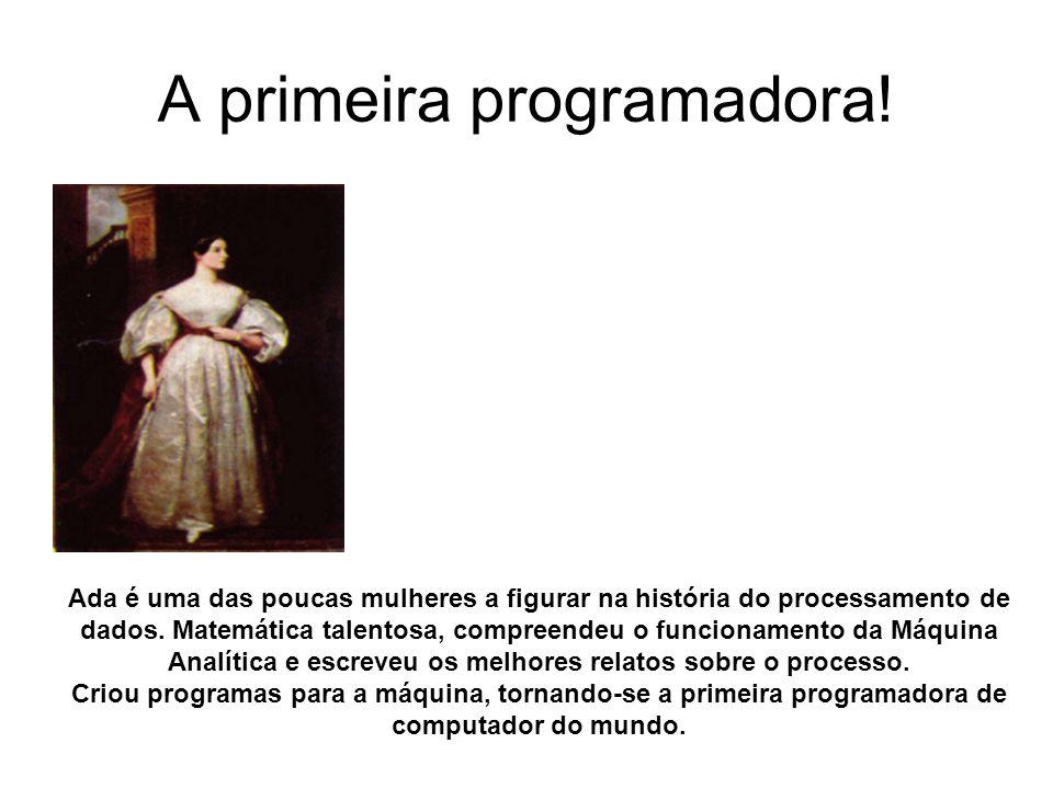 A primeira programadora! Ada é uma das poucas mulheres a figurar na história do processamento de dados. Matemática talentosa, compreendeu o funcioname