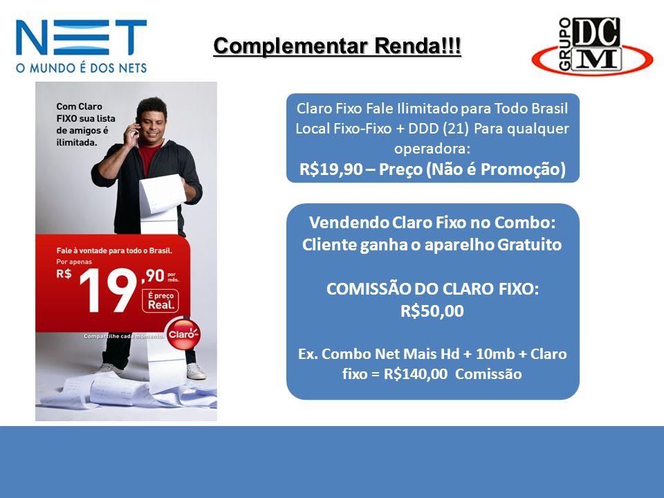 Complementar Renda!!! Claro Fixo Fale Ilimitado para Todo Brasil Local Fixo-Fixo + DDD (21) Para qualquer operadora: R$19,90 – Preço (Não é Promoção)