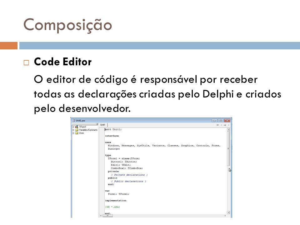 Composição Code Editor O editor de código é responsável por receber todas as declarações criadas pelo Delphi e criados pelo desenvolvedor.