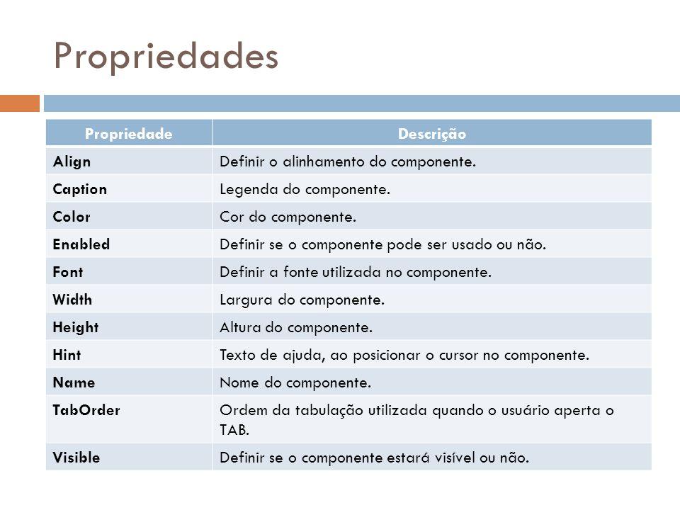 Propriedades PropriedadeDescrição AlignDefinir o alinhamento do componente. CaptionLegenda do componente. ColorCor do componente. EnabledDefinir se o