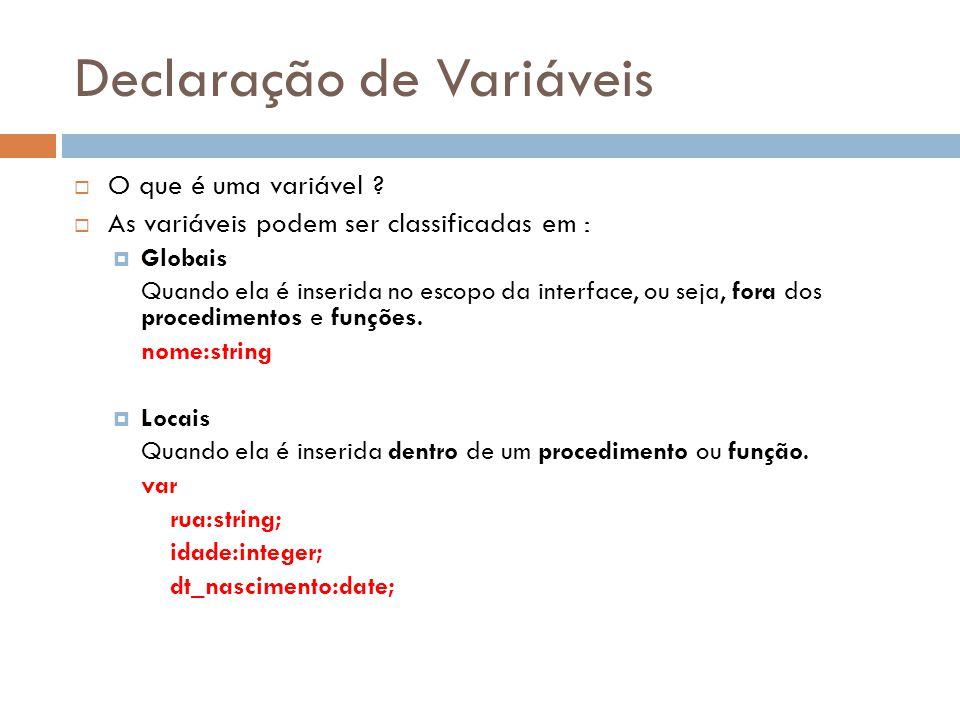 Declaração de Variáveis O que é uma variável ? As variáveis podem ser classificadas em : Globais Quando ela é inserida no escopo da interface, ou seja