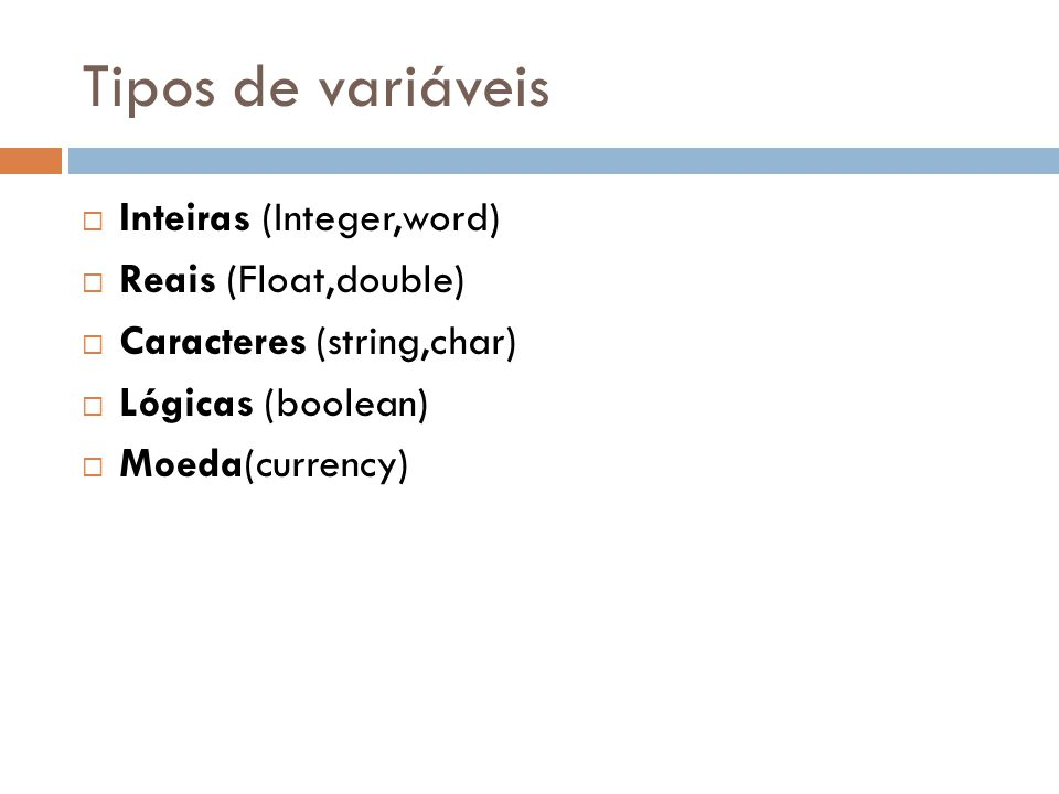 Tipos de variáveis Inteiras (Integer,word) Reais (Float,double) Caracteres (string,char) Lógicas (boolean) Moeda(currency)