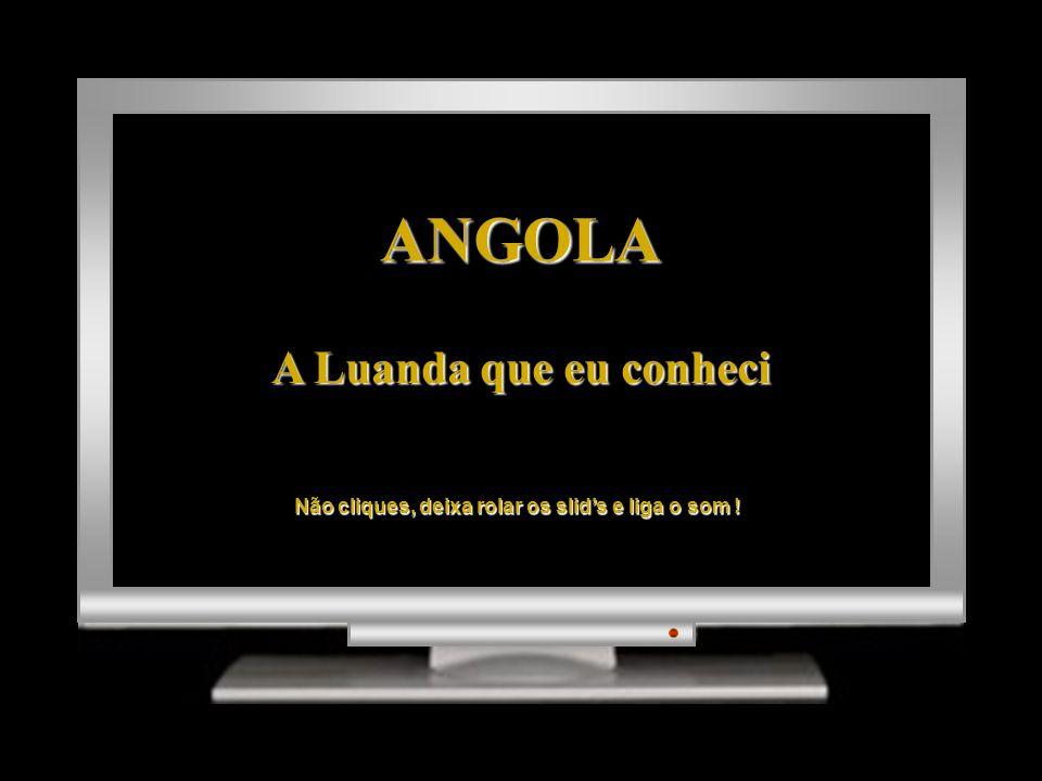 ANGOLA A Luanda que eu conheci Não cliques, deixa rolar os slids e liga o som !