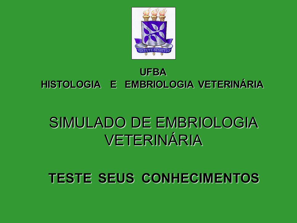 SIMULADO DE EMBRIOLOGIA VETERINÁRIA TESTE SEUS CONHECIMENTOS UFBA HISTOLOGIA E EMBRIOLOGIA VETERINÁRIA