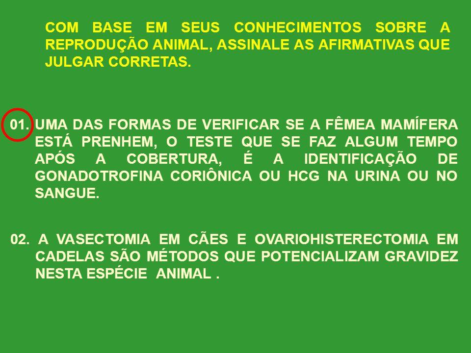 (UEM-ADAPTADO) BASEADO EM SEUS CONHECIMENTOS SOBRE A REPRODUÇÃO ANIMAL, ASSINALE AS AFIRMATIVAS QUE JULGAR CORRETAS. 02. O USO DA INSEMINAÇÃO ARTIFICI