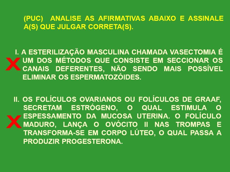 (PUC) ANALISE AS AFIRMATIVAS ABAIXO E ASSINALE A(S) QUE JULGAR CORRETA(S). II. A PRODUÇÃO DE ESPERMATOZÓIDES OCORRE NOS TÚBULOS SEMINÍFEROS, DEVIDO AO