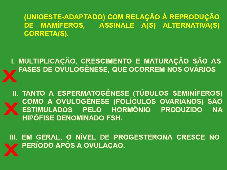 (UNIOESTE-ADAPTADO) COM RELAÇÃO À REPRODUÇÃO ANIMAL, ASSINALE A(S) ALTERNATIVA(S) CORRETA(S). I. OS HORMÔNIOS GONADOTRÓFICOS DAS ESPÉCIES MAMÍFERAS SÃ
