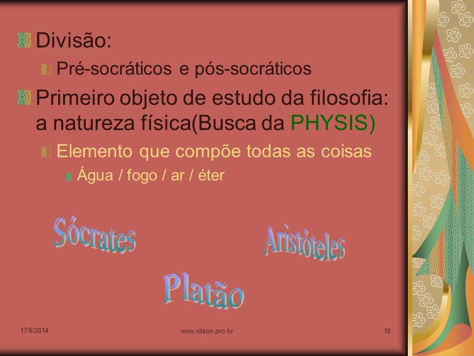 Divisão: Pré-socráticos e pós-socráticos Primeiro objeto de estudo da filosofia: a natureza física(Busca da PHYSIS) Elemento que compõe todas as coisa