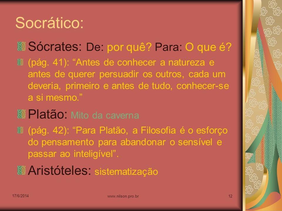 Socrático: Sócrates: De: por quê? Para: O que é? (pág. 41): Antes de conhecer a natureza e antes de querer persuadir os outros, cada um deveria, prime