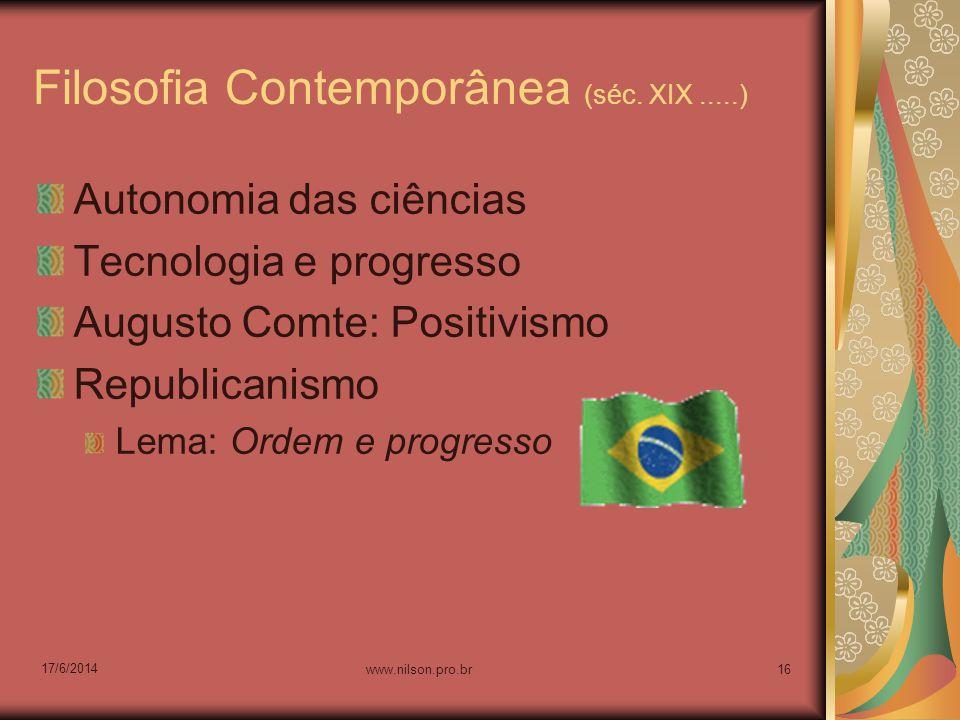 Filosofia Contemporânea (séc. XIX.....) Autonomia das ciências Tecnologia e progresso Augusto Comte: Positivismo Republicanismo Lema: Ordem e progress