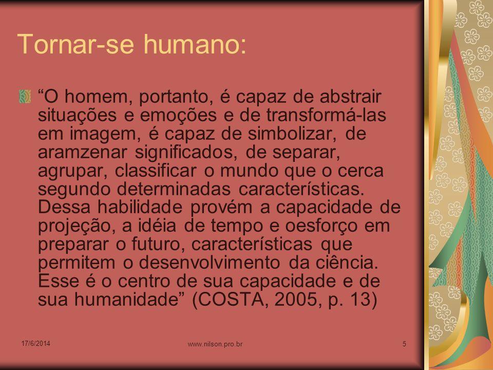 Tornar-se humano: O homem, portanto, é capaz de abstrair situações e emoções e de transformá-las em imagem, é capaz de simbolizar, de aramzenar signif