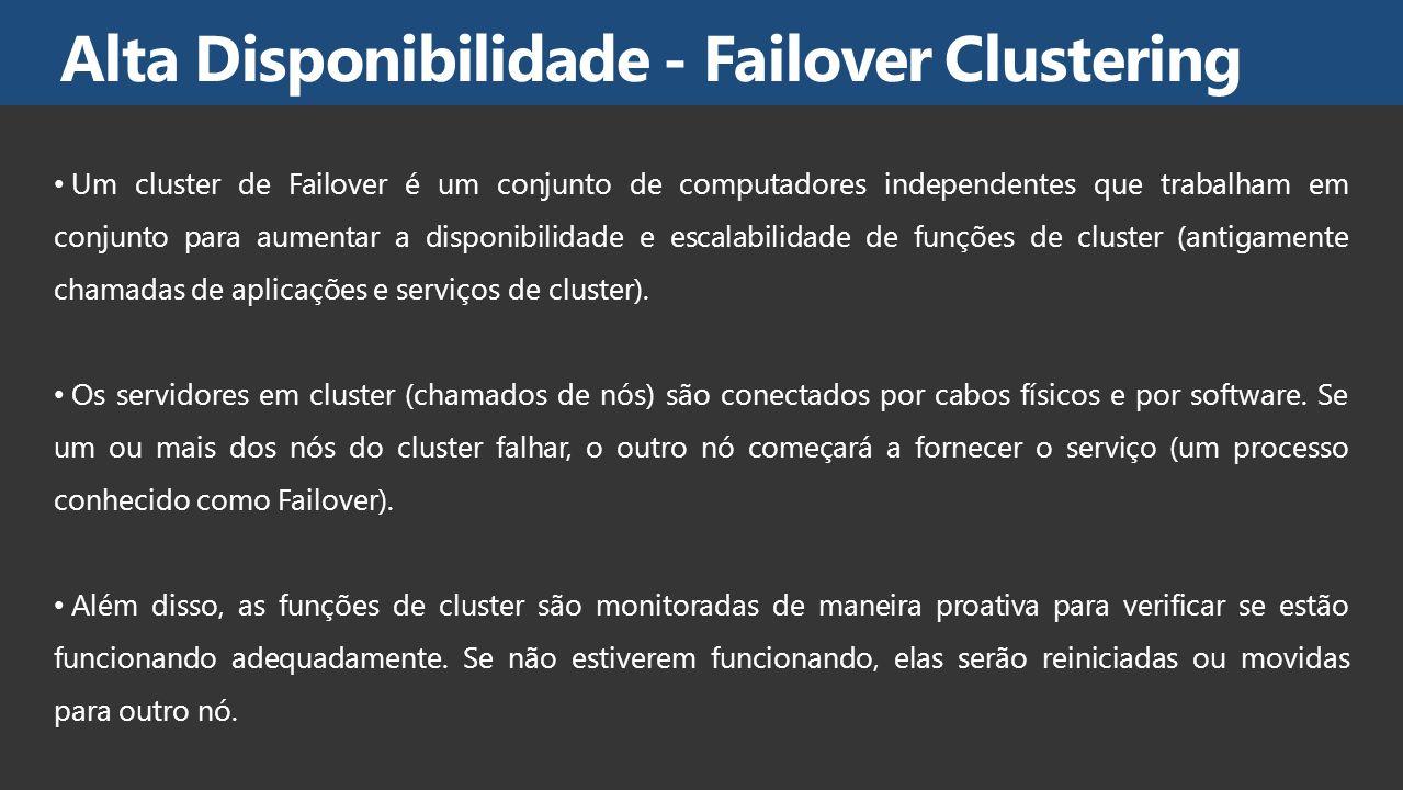 Um cluster de Failover é um conjunto de computadores independentes que trabalham em conjunto para aumentar a disponibilidade e escalabilidade de funçõ