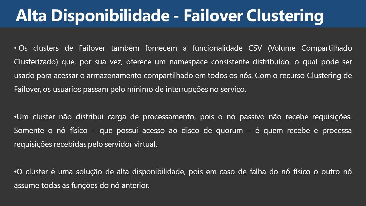 Os clusters de Failover também fornecem a funcionalidade CSV (Volume Compartilhado Clusterizado) que, por sua vez, oferece um namespace consistente di