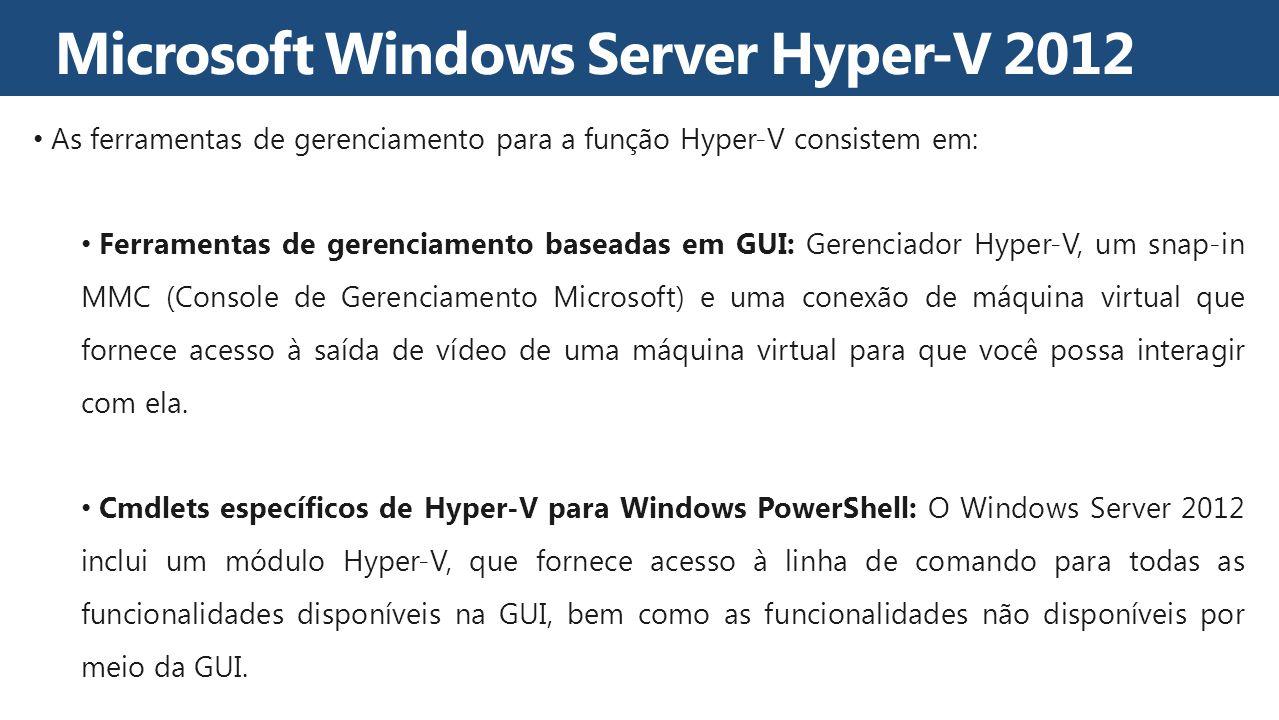 As ferramentas de gerenciamento para a função Hyper-V consistem em: Ferramentas de gerenciamento baseadas em GUI: Gerenciador Hyper-V, um snap-in MMC