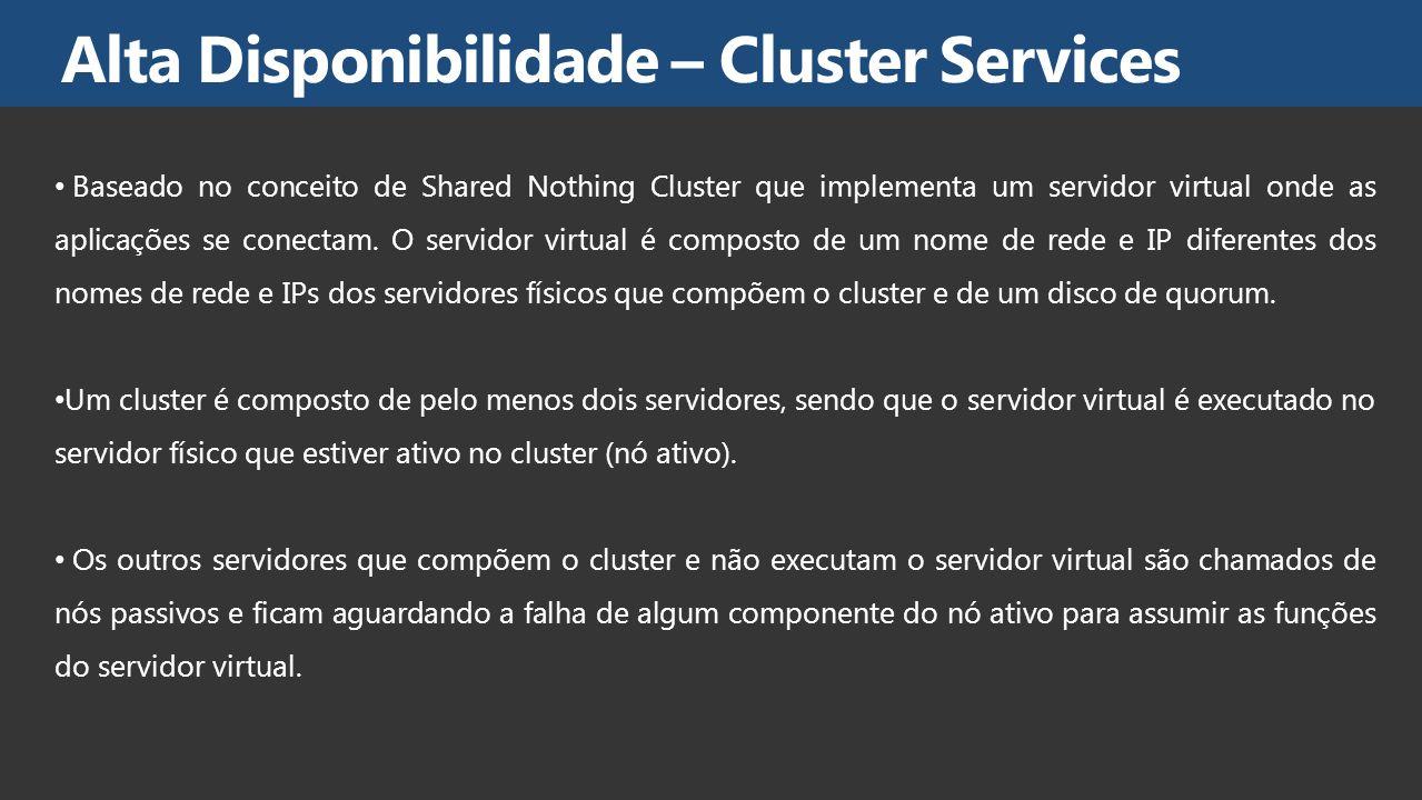 Os nós do cluster compartilham um mesmo disco – chamado disco de quorum – que pode ser acessado por cada nó, mas somente um por vez o nó que tiver acesso ao disco de quorum é o nó que controla o cluster e que receberá as conexões do servidor virtual.