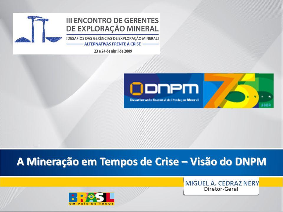 A Mineração em Tempos de Crise – Visão do DNPM MIGUEL A. CEDRAZ NERY Diretor-Geral