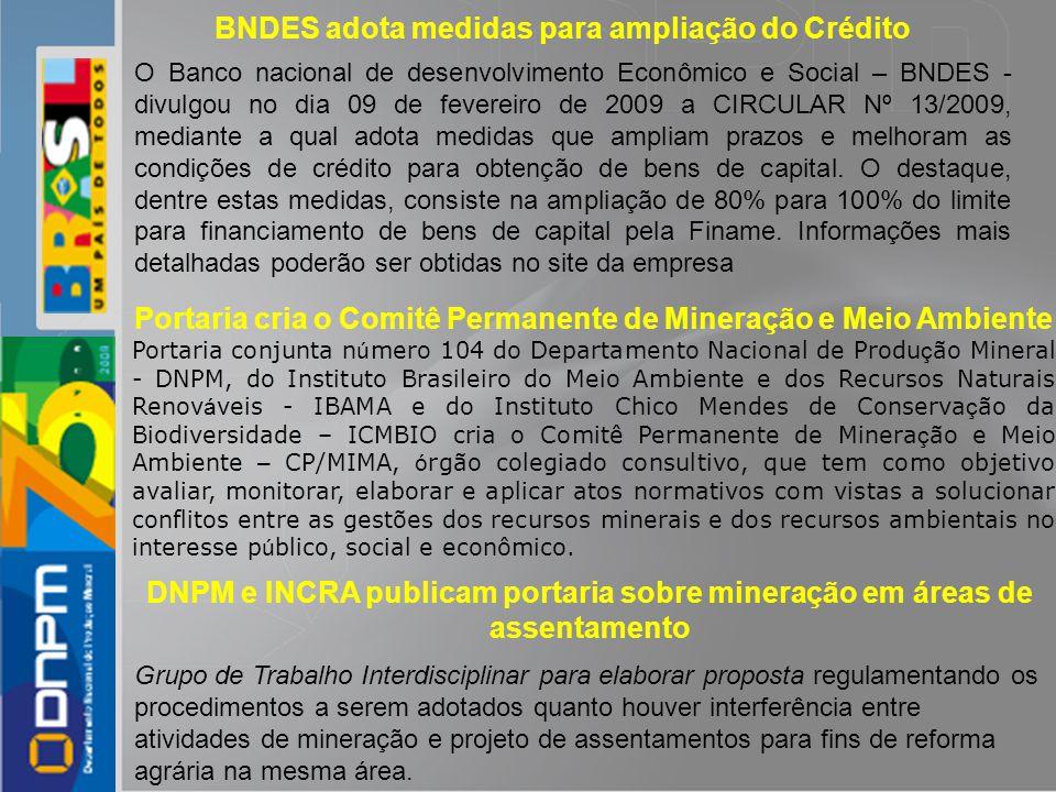 BNDES adota medidas para ampliação do Crédito O Banco nacional de desenvolvimento Econômico e Social – BNDES - divulgou no dia 09 de fevereiro de 2009