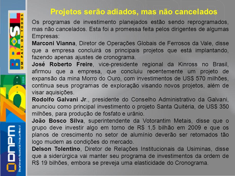 Os programas de investimento planejados estão sendo reprogramados, mas não cancelados. Esta foi a promessa feita pelos dirigentes de algumas Empresas: