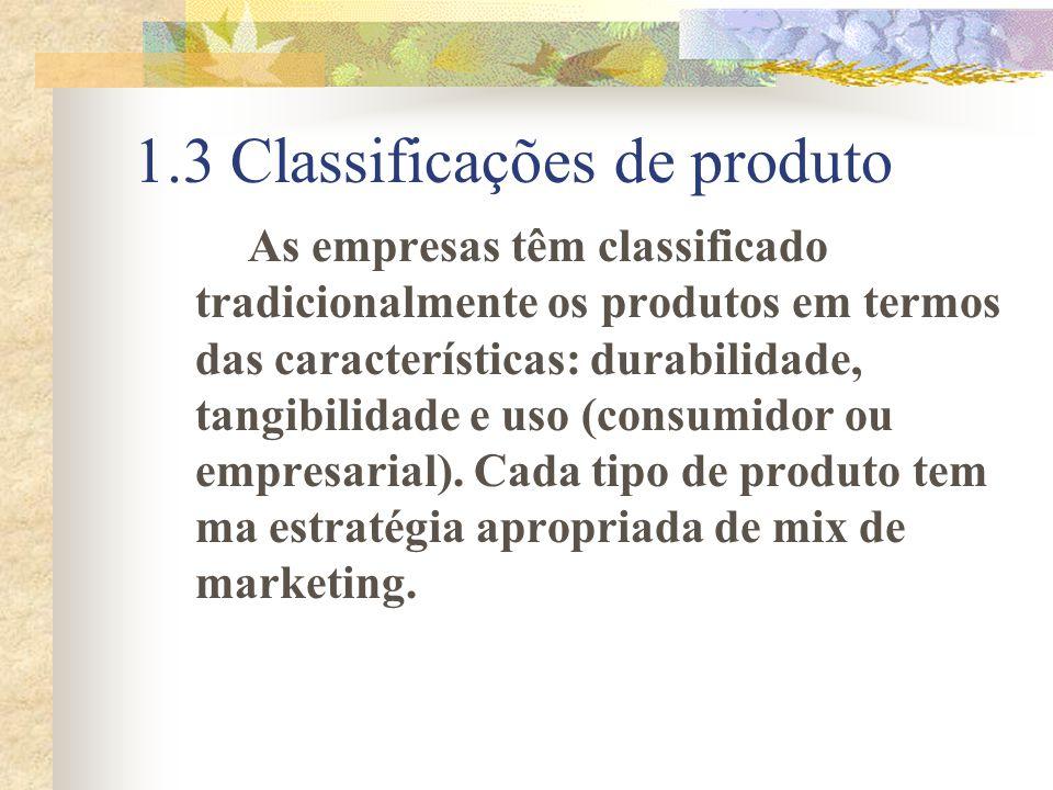 1.3.1 Durabilidade e Tangibilidade Bens não-duráveis: são bens tangíveis, normalmente consumidos ou usados uma ou poucas vezes.