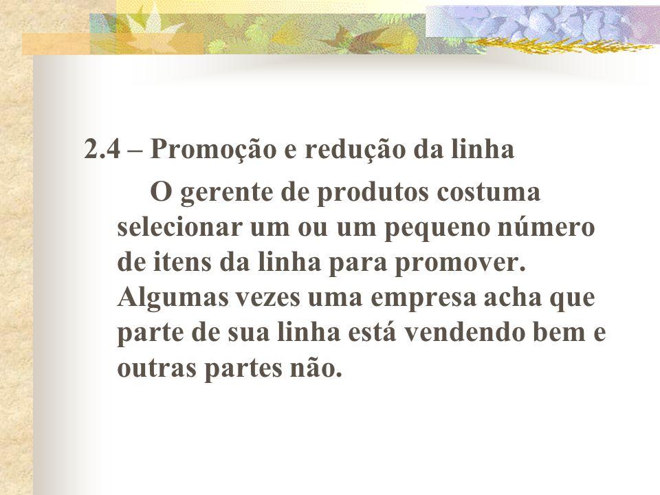 2.4 – Promoção e redução da linha O gerente de produtos costuma selecionar um ou um pequeno número de itens da linha para promover. Algumas vezes uma
