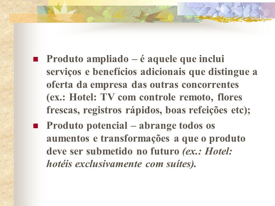 Produto ampliado – é aquele que inclui serviços e benefícios adicionais que distingue a oferta da empresa das outras concorrentes (ex.: Hotel: TV com