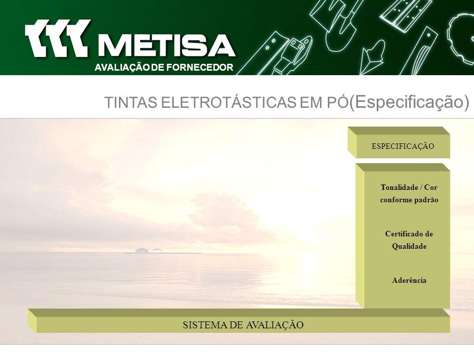 TINTAS ELETROTÁSTICAS EM PÓ (Especificação) Tonalidade / Cor conforme padrão Certificado de Qualidade Aderência ESPECIFICAÇÃO SISTEMA DE AVALIAÇÃO