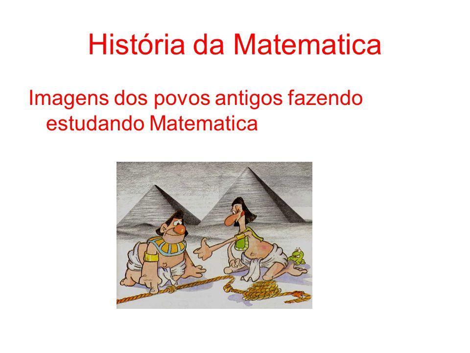 História da Matematica Imagens dos povos antigos fazendo estudando Matematica