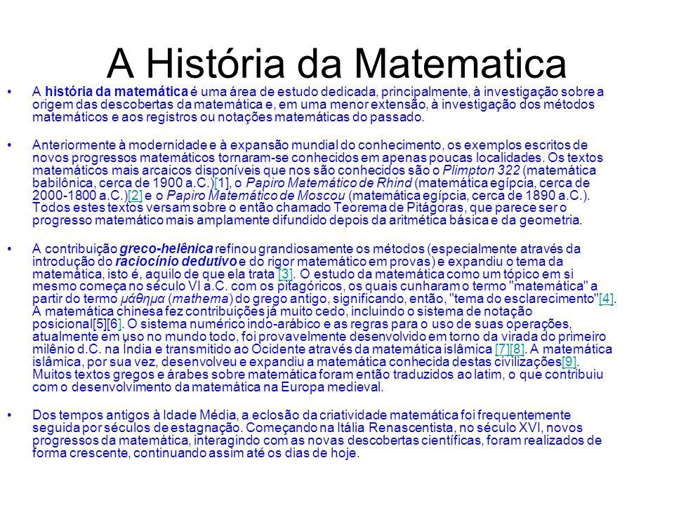 A História da Matematica A história da matemática é uma área de estudo dedicada, principalmente, à investigação sobre a origem das descobertas da mate