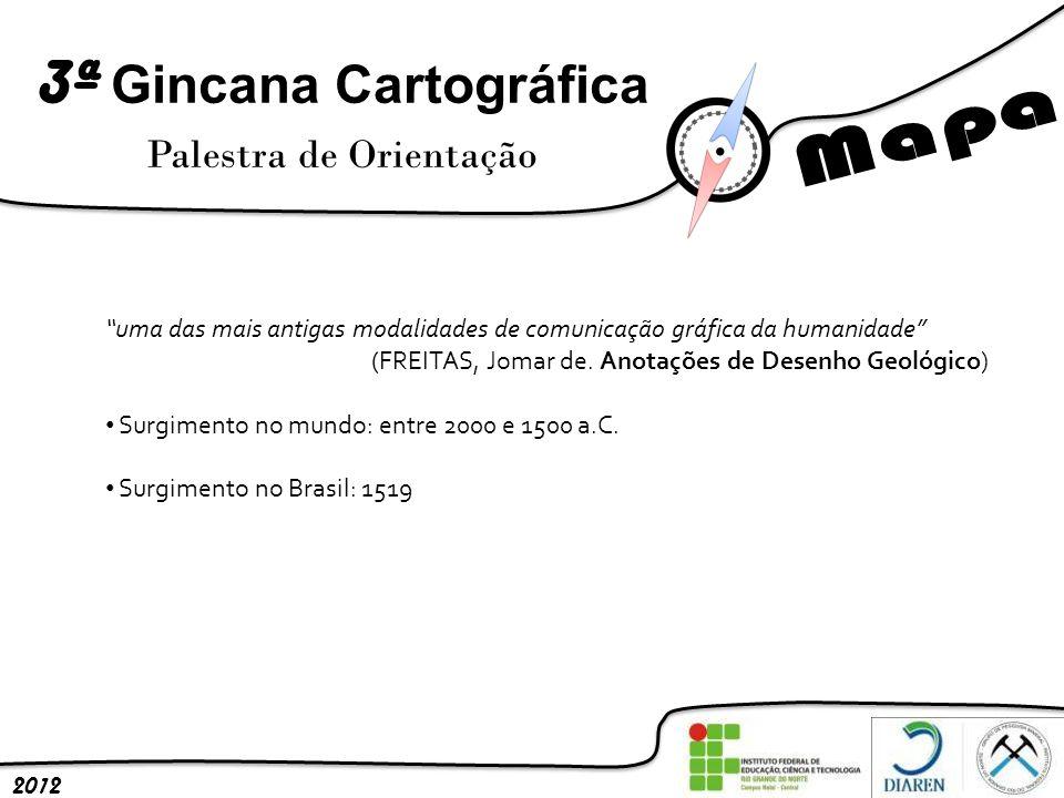 3ª Gincana Cartográfica Palestra de Orientação 2012 uma das mais antigas modalidades de comunicação gráfica da humanidade (FREITAS, Jomar de. Anotaçõe