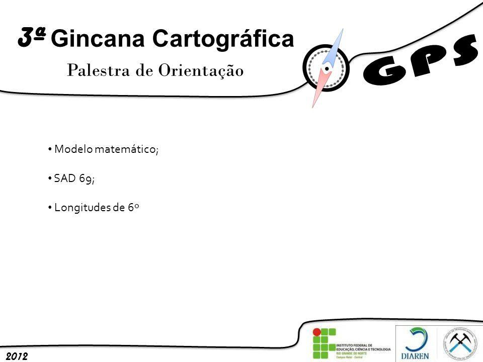 3ª Gincana Cartográfica Palestra de Orientação 2012 Modelo matemático; SAD 69; Longitudes de 6º
