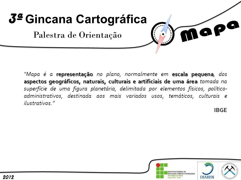 3ª Gincana Cartográfica Palestra de Orientação 2012 representaçãoescala pequena aspectos geográficos, naturais, culturais e artificiais de uma área Ma