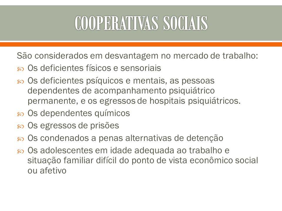 São considerados em desvantagem no mercado de trabalho: Os deficientes físicos e sensoriais Os deficientes psíquicos e mentais, as pessoas dependentes