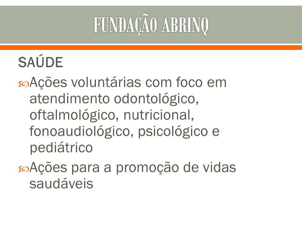 SAÚDE Ações voluntárias com foco em atendimento odontológico, oftalmológico, nutricional, fonoaudiológico, psicológico e pediátrico Ações para a promo