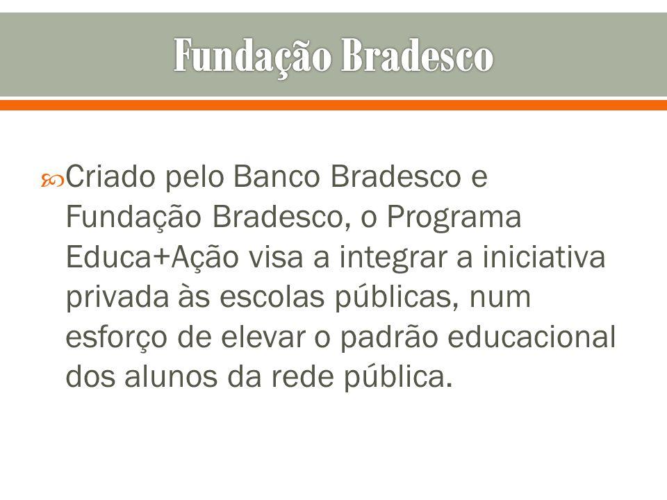 Criado pelo Banco Bradesco e Fundação Bradesco, o Programa Educa+Ação visa a integrar a iniciativa privada às escolas públicas, num esforço de elevar