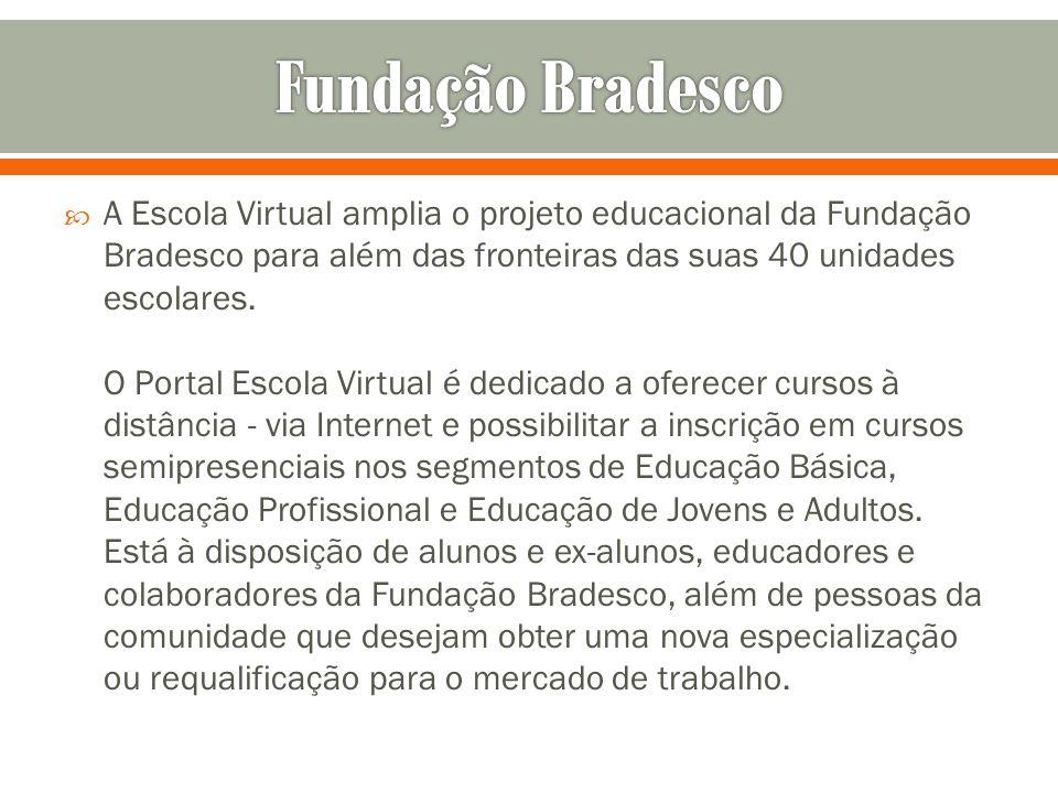 A Escola Virtual amplia o projeto educacional da Fundação Bradesco para além das fronteiras das suas 40 unidades escolares. O Portal Escola Virtual é