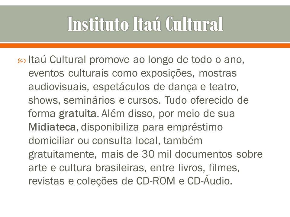 Itaú Cultural promove ao longo de todo o ano, eventos culturais como exposições, mostras audiovisuais, espetáculos de dança e teatro, shows, seminário