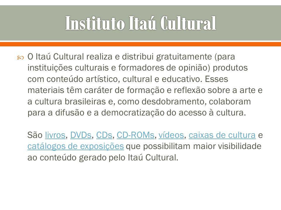 O Itaú Cultural realiza e distribui gratuitamente (para instituições culturais e formadores de opinião) produtos com conteúdo artístico, cultural e ed