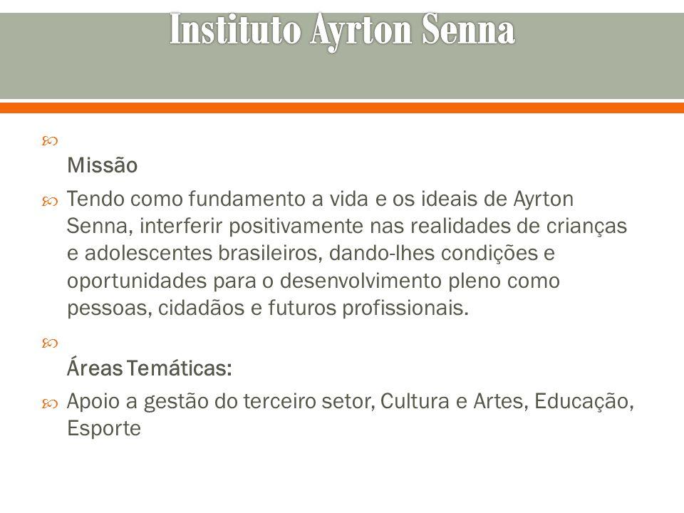 Missão Tendo como fundamento a vida e os ideais de Ayrton Senna, interferir positivamente nas realidades de crianças e adolescentes brasileiros, dando