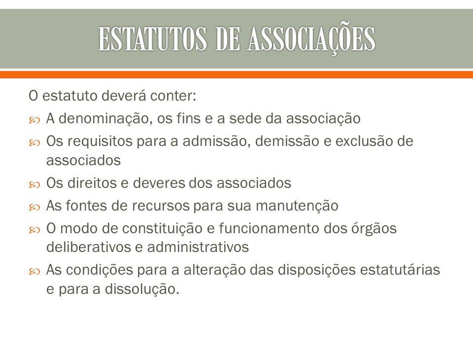 O estatuto deverá conter: A denominação, os fins e a sede da associação Os requisitos para a admissão, demissão e exclusão de associados Os direitos e