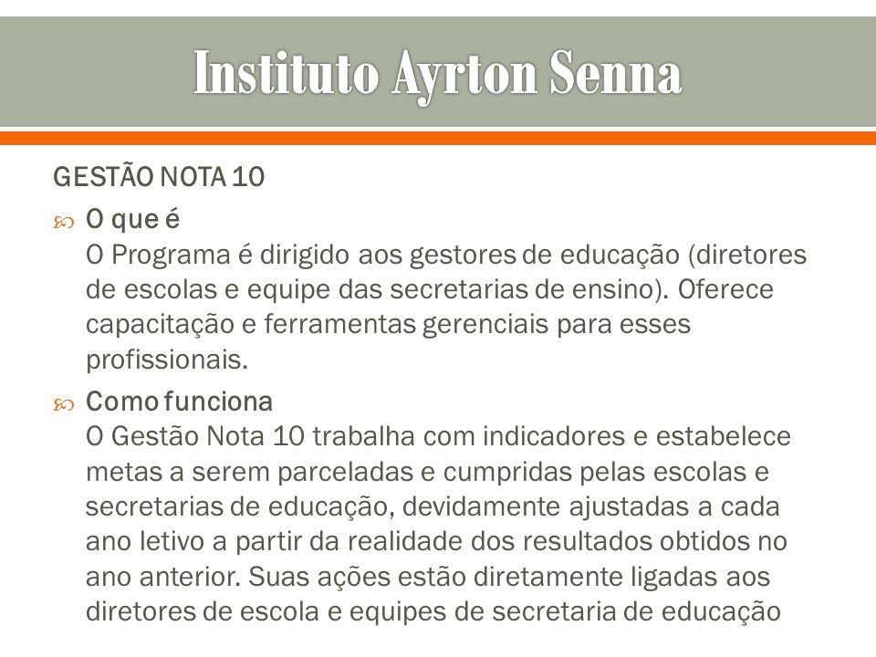 GESTÃO NOTA 10 O que é O Programa é dirigido aos gestores de educação (diretores de escolas e equipe das secretarias de ensino). Oferece capacitação e