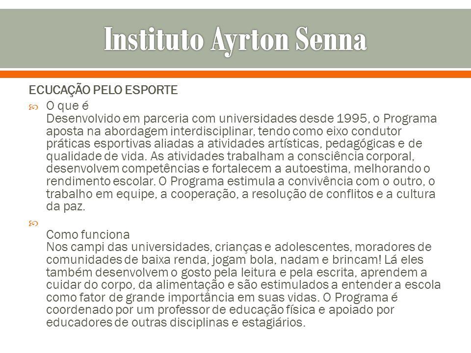 ECUCAÇÃO PELO ESPORTE O que é Desenvolvido em parceria com universidades desde 1995, o Programa aposta na abordagem interdisciplinar, tendo como eixo