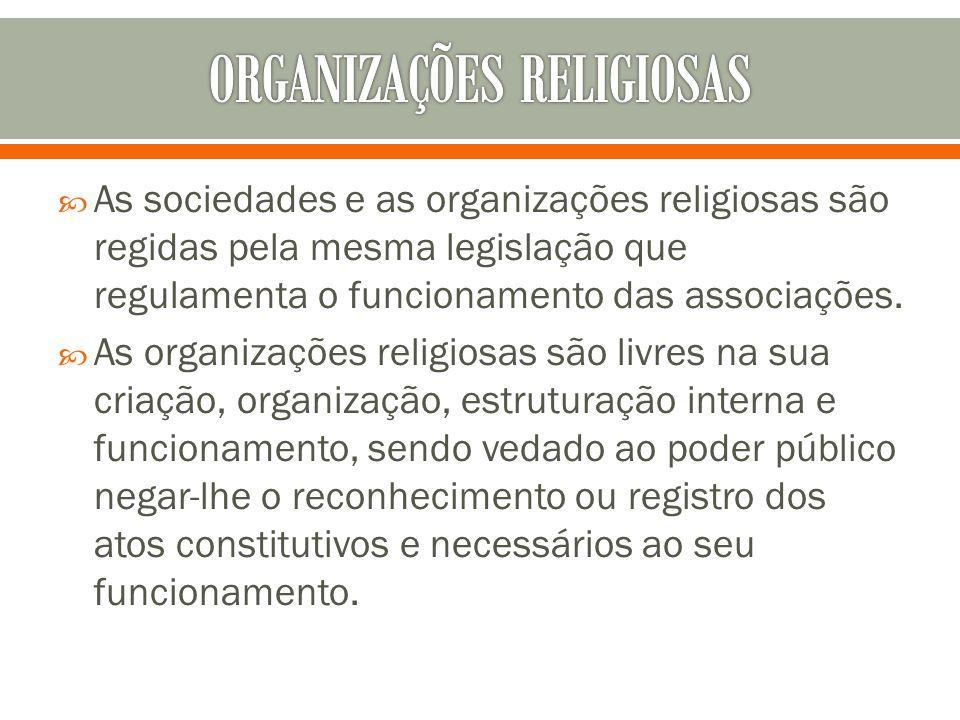 As sociedades e as organizações religiosas são regidas pela mesma legislação que regulamenta o funcionamento das associações. As organizações religios