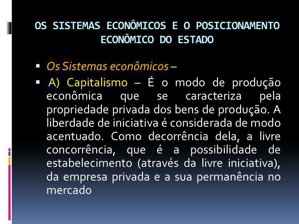 OS SISTEMAS ECONÔMICOS E O POSICIONAMENTO ECONÔMICO DO ESTADO Os Sistemas econômicos – A) Capitalismo – É o modo de produção econômica que se caracter