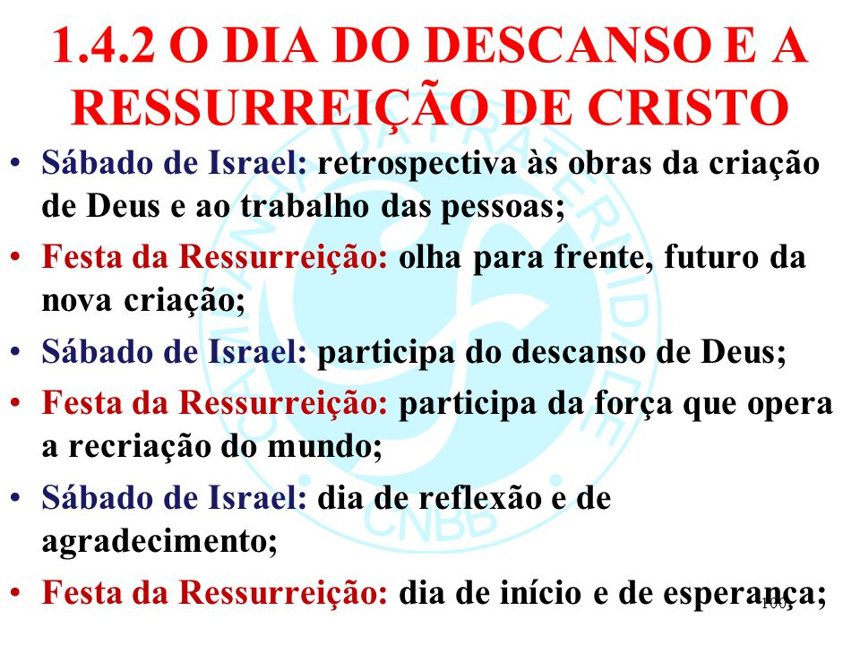 1.4.2 O DIA DO DESCANSO E A RESSURREIÇÃO DE CRISTO Sábado de Israel: retrospectiva às obras da criação de Deus e ao trabalho das pessoas; Festa da Res