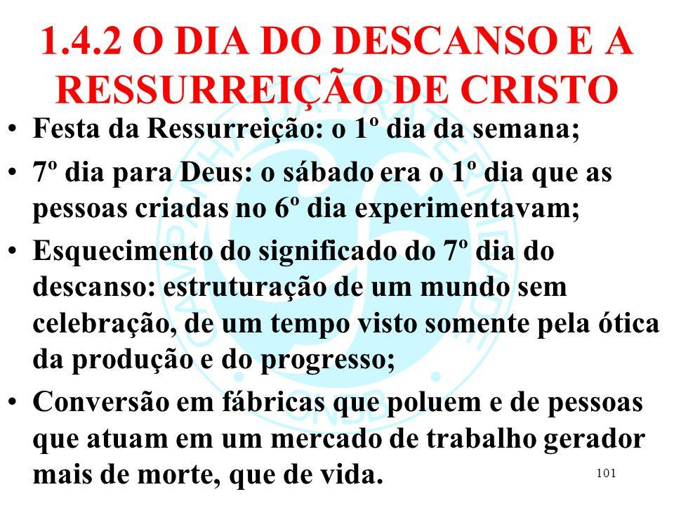1.4.2 O DIA DO DESCANSO E A RESSURREIÇÃO DE CRISTO Festa da Ressurreição: o 1º dia da semana; 7º dia para Deus: o sábado era o 1º dia que as pessoas c