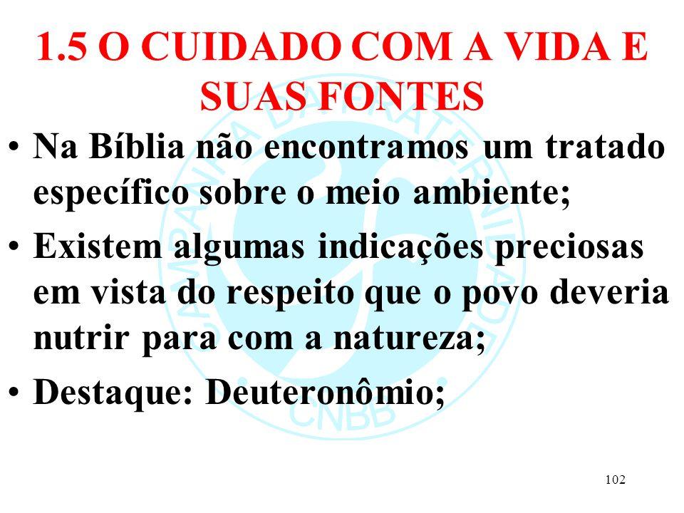 1.5 O CUIDADO COM A VIDA E SUAS FONTES Na Bíblia não encontramos um tratado específico sobre o meio ambiente; Existem algumas indicações preciosas em