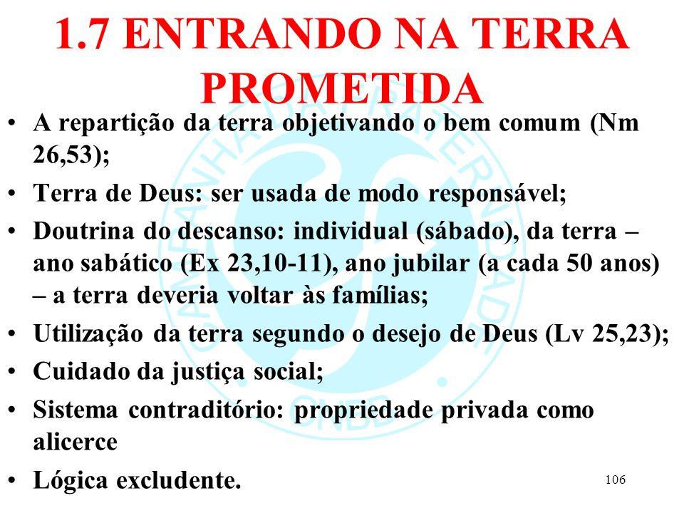1.7 ENTRANDO NA TERRA PROMETIDA A repartição da terra objetivando o bem comum (Nm 26,53); Terra de Deus: ser usada de modo responsável; Doutrina do de