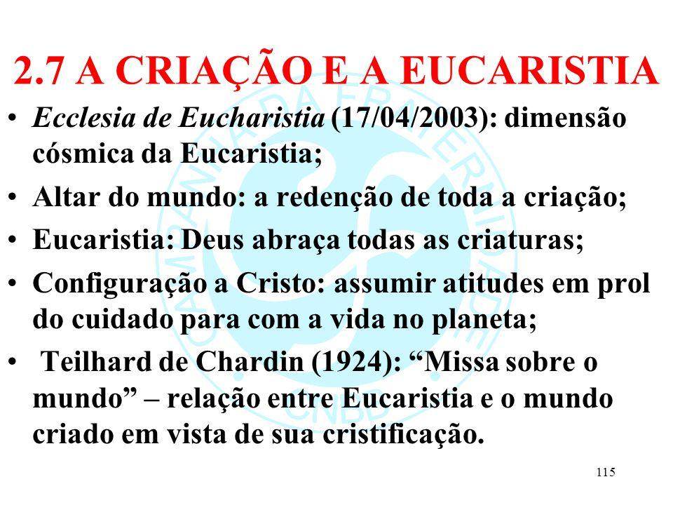 2.7 A CRIAÇÃO E A EUCARISTIA Ecclesia de Eucharistia (17/04/2003): dimensão cósmica da Eucaristia; Altar do mundo: a redenção de toda a criação; Eucar