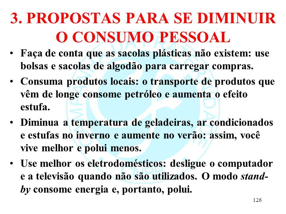 3. PROPOSTAS PARA SE DIMINUIR O CONSUMO PESSOAL Faça de conta que as sacolas plásticas não existem: use bolsas e sacolas de algodão para carregar comp