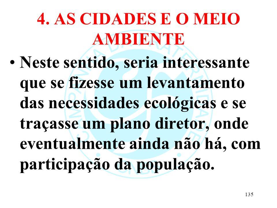 4. AS CIDADES E O MEIO AMBIENTE Neste sentido, seria interessante que se fizesse um levantamento das necessidades ecológicas e se traçasse um plano di